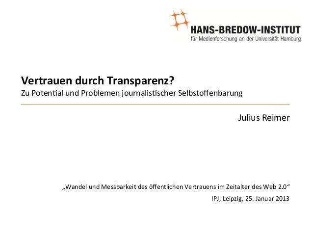 Vertrauen durch Transparenz? Zu Poten)al und Problemen journalis)scher Selbstoffenbarung                ...