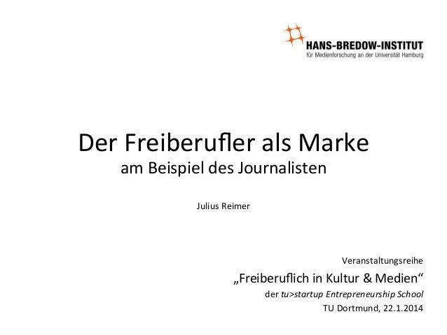 Der  Freiberufler  als  Marke   am  Beispiel  des  Journalisten      Julius  Reimer    Veranstaltungs...
