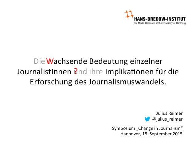 Die  wachsende  Bedeutung  einzelner   JournalistInnen  und  ihre  Implika9onen  für  die   Erforschun...