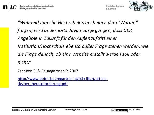 """www.digitallernen.chRicarda T. D. Reimer, Eva-Christina Edinger 11.04.2013""""Während manche Hochschulen noch nach dem """"Warum..."""