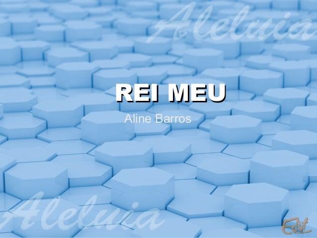 REI MEU Aline Barros