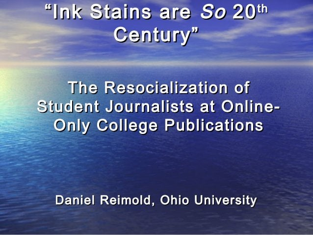 """""""""""Ink Stains areInk Stains are SoSo 2020thth Century""""Century"""" The Resocialization ofThe Resocialization of Student Journal..."""