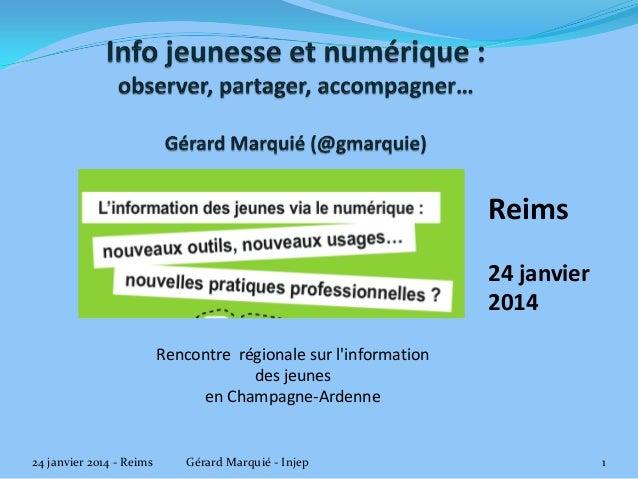 Reims 24 janvier 2014 Rencontre régionale sur l'information des jeunes en Champagne-Ardenne  24 janvier 2014 - Reims  Géra...