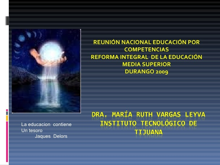 REUNIÓN NACIONAL EDUCACIÓN POR COMPETENCIAS REFORMA INTEGRAL  DE LA EDUCACIÓN MEDIA SUPERIOR DURANGO 2009 La educacion  co...