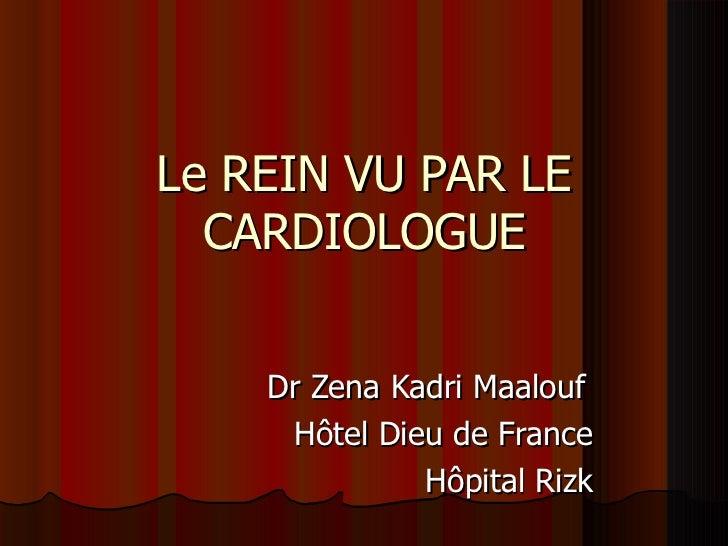 Le REIN VU PAR LE  CARDIOLOGUE    Dr Zena Kadri Maalouf     Hôtel Dieu de France              Hôpital Rizk