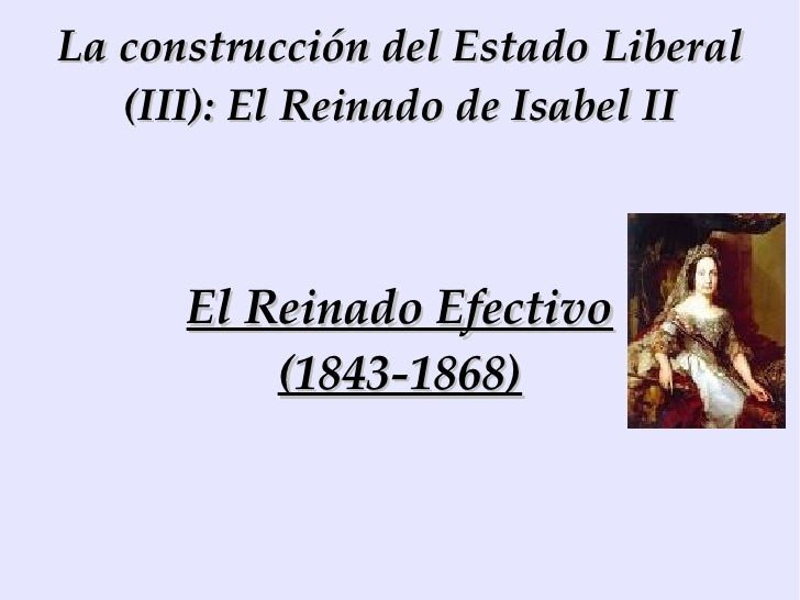 La construcción del Estado Liberal (III): El Reinado de Isabel II El Reinado Efectivo (1843-1868)