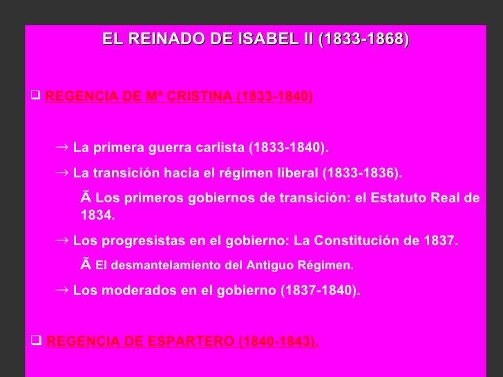 <ul><li>EL REINADO DE ISABEL II (1833-1868) </li></ul><ul><li>REGENCIA DE Mª CRISTINA (1833-1840) </li></ul><ul><ul><li>La...