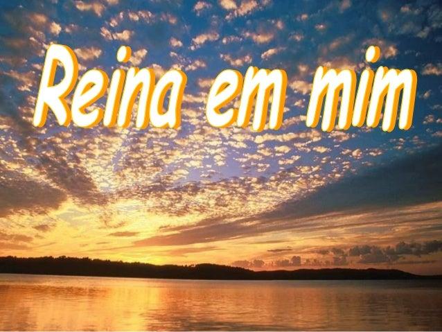 Reina em mim(sobre toda terra tu es...)