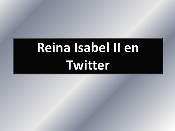 Reina Isabel II en Twitter<br />