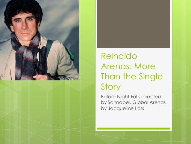 ReinaldoArenas: MoreThan the SingleStoryBefore Night Falls directedby Schnabel, Global Arenasby Jacqueline Loss