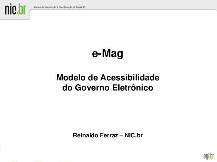 e-MagModelo de Acessibilidade do Governo Eletrônico   Reinaldo Ferraz – NIC.br