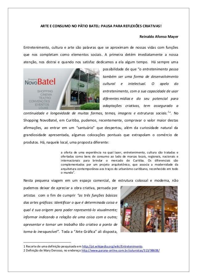 ARTE E CONSUMO NO PÁTIO BATEL: PAUSA PARA REFLEXÕES CRIATIVAS! Reinaldo Afonso Mayer Entretenimento, cultura e arte são pa...