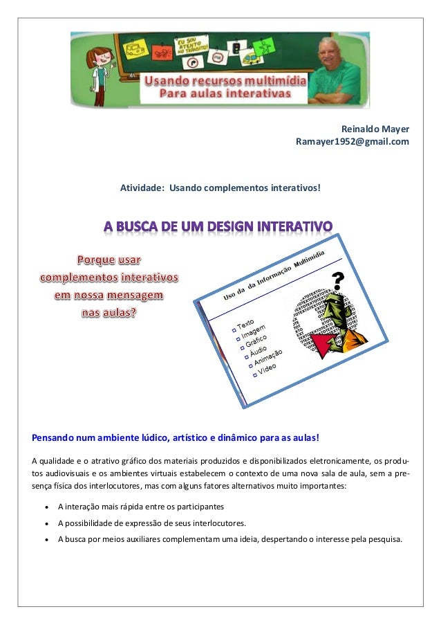 Reinaldo Mayer Ramayer1952@gmail.com Atividade: Usando complementos interativos! Pensando num ambiente lúdico, artístico e...