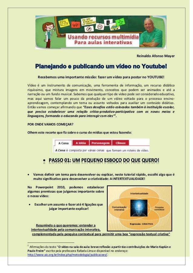 Reinaldo Afonso Mayer Recebemos uma importante missão: fazer um vídeo para postar no YOUTUBE! Vídeo é um instrumento de co...