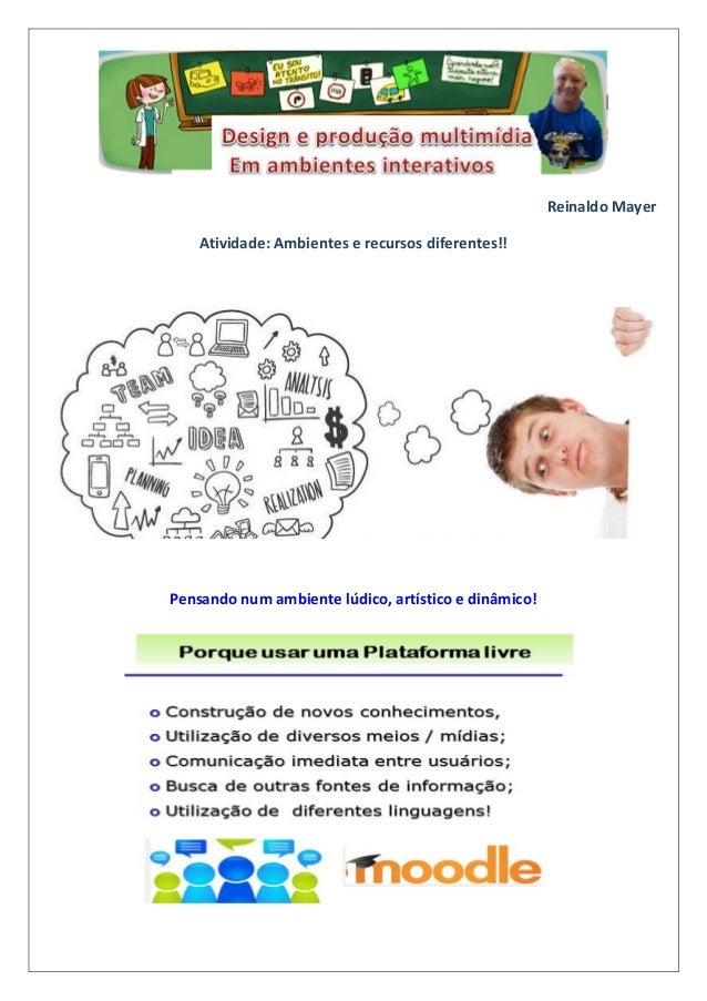 Reinaldo Mayer Atividade: Ambientes e recursos diferentes!! Pensando num ambiente lúdico, artístico e dinâmico!