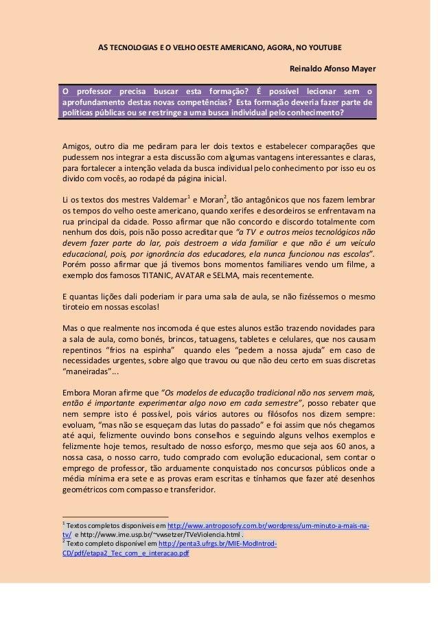 AS TECNOLOGIAS E O VELHO OESTE AMERICANO, AGORA, NO YOUTUBE Reinaldo Afonso Mayer O professor precisa buscar esta formação...