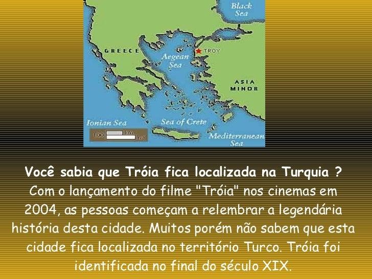 """Você sabia que Tróia fica localizada na Turquia ? Com o lançamento do filme """"Tróia"""" nos cinemas em 2004, as pess..."""