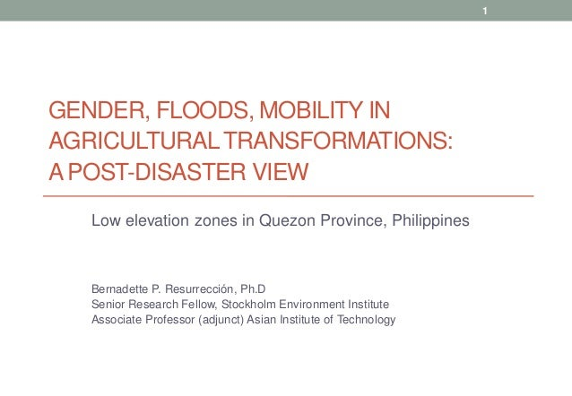 1  GENDER, FLOODS, MOBILITY IN AGRICULTURAL TRANSFORMATIONS: A POST-DISASTER VIEW Low elevation zones in Quezon Province, ...