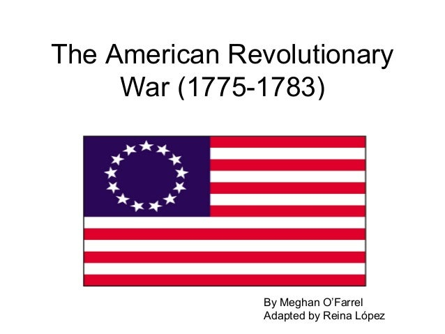 The American Revolutionary War (1775-1783) By Meghan O'Farrel Adapted by Reina López