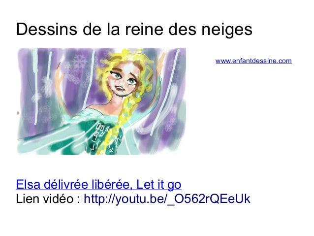 Dessins de la reine des neiges  www.enfantdessine.com  Elsa délivrée libérée, Let it go  Lien vidéo : http://youtu.be/_O56...