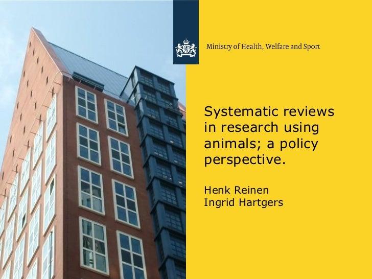 Systematic reviewsin research usinganimals; a policyperspective.Henk ReinenIngrid Hartgers