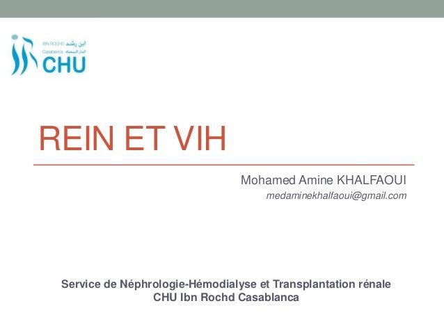 REIN ET VIH Mohamed Amine KHALFAOUI medaminekhalfaoui@gmail.com Service de Néphrologie-Hémodialyse et Transplantation réna...