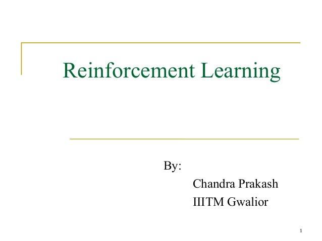 1  Reinforcement Learning  By:  Chandra Prakash  IIITM Gwalior