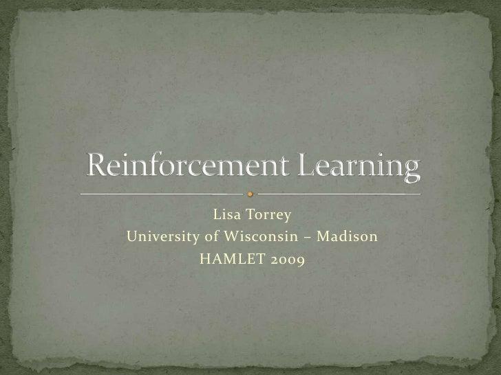 Lisa Torrey<br />University of Wisconsin – Madison<br />HAMLET 2009<br />Reinforcement Learning<br />