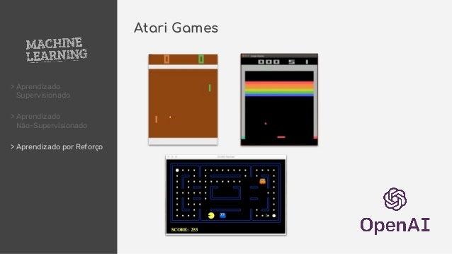 > Aprendizado Supervisionado > Aprendizado Não-Supervisionado > Aprendizado por Reforço Atari Games