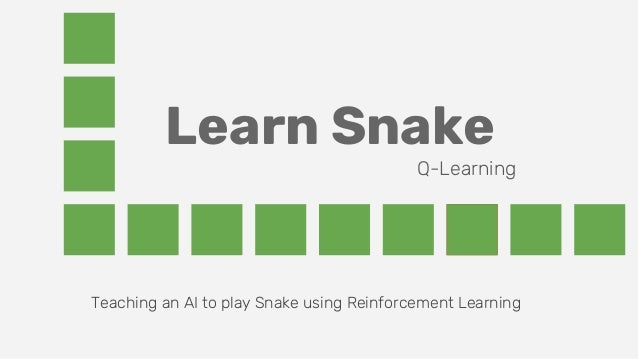 Learn Snake Teaching an AI to play Snake using Reinforcement Learning Q-Learning