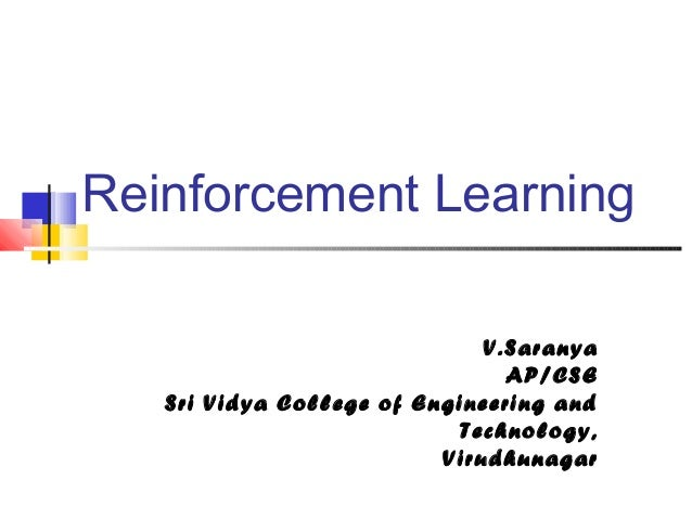 Reinforcement LearningV.SaranyaAP/CSESri Vidya College of Engineering andTechnology,Virudhunagar