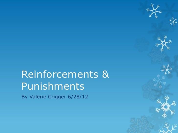 Reinforcements &PunishmentsBy Valerie Crigger 6/28/12