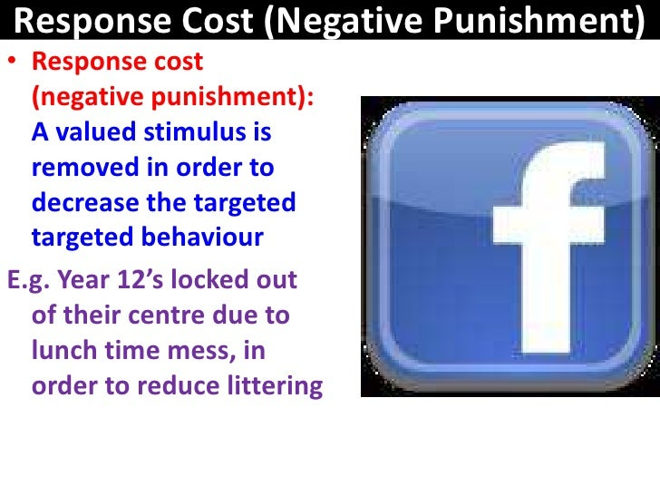 Response Cost (Negative Punishment)• Response cost  (negative punishment):  A valued stimulus is  removed in order to  dec...