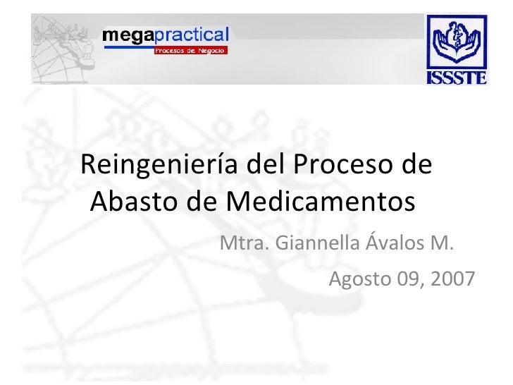 Reingeniería del Proceso de Abasto de Medicamentos  Agosto 09, 2007 Mtra. Giannella Ávalos M.