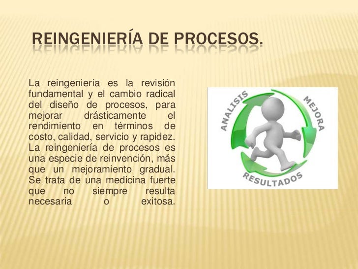 Reingeniería de Procesos.<br />La reingeniería es la revisión fundamental y el cambio radical del diseño de procesos, para...