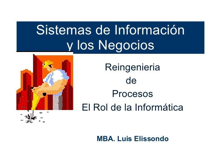 Sistemas de Información y los Negocios Reingenieria de  Procesos El Rol de la Informática MBA . Luis Elissondo