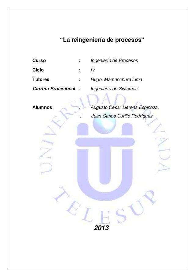 """""""La reingeniería de procesos"""" Curso : Ingeniería de Procesos Ciclo : IV Tutores : Hugo Mamanchura Lima Carrera Profesional..."""