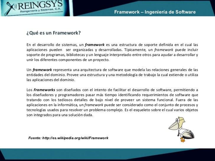 ¿Qué es un Framework? En el desarrollo de sistemas, un  framework  es una estructura de soporte definida en el cual las ap...