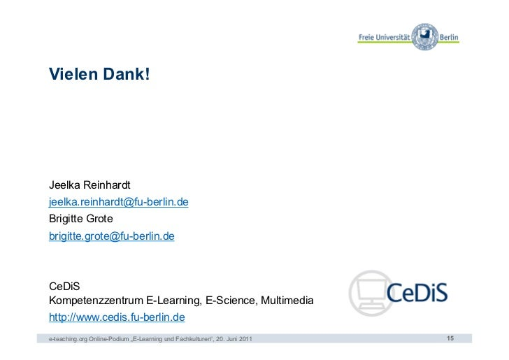 Vielen Dank!Jeelka Reinhardtjeelka.reinhardt@fu-berlin.deBrigitte Grotebrigitte.grote@fu-berlin.deCeDiSKompetenzzentrum E-...