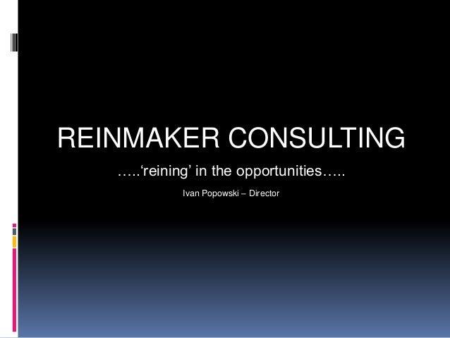 REINMAKER CONSULTING …..'reining' in the opportunities….. Ivan Popowski – Director