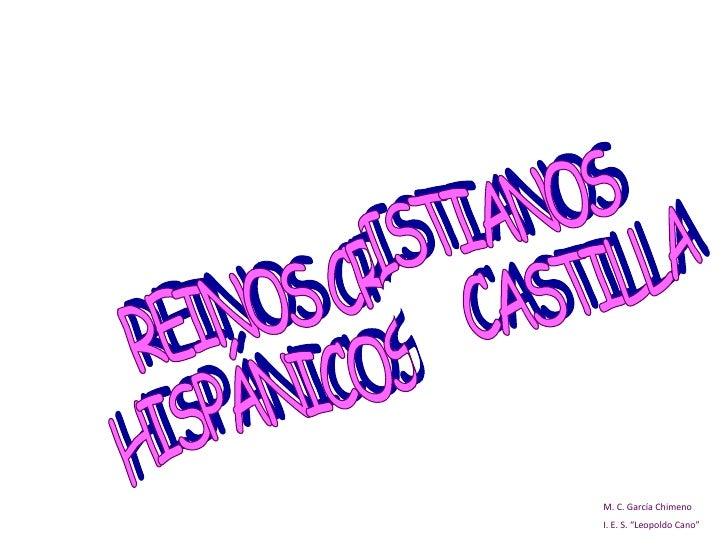 "M. C. García Chimeno I. E. S. ""Leopoldo Cano"" REINOS CRISTIANOS  HISPÁNICOS  CASTILLA"