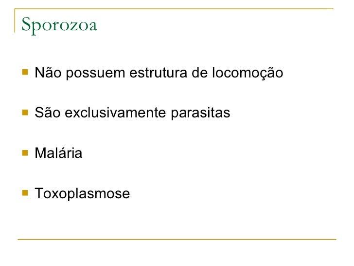 Sporozoa <ul><li>Não possuem estrutura de locomoção </li></ul><ul><li>São exclusivamente parasitas </li></ul><ul><li>Malár...
