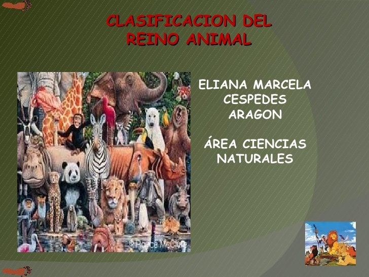 ELIANA MARCELA CESPEDES ARAGON ÁREA CIENCIAS NATURALES CLASIFICACION DEL REINO ANIMAL