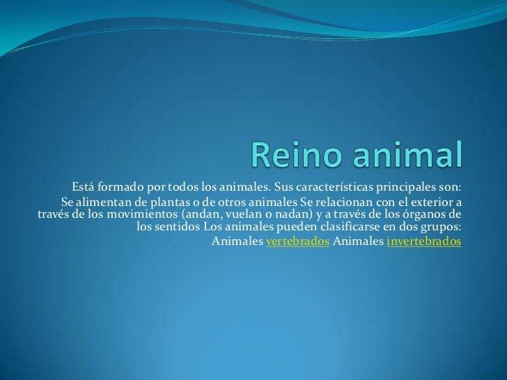 Reino animal<br />Está formado por todos los animales. Sus características principales son:<br />Se alimentan de plantas o...