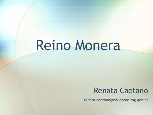 Reino Monera Renata Caetano renata.caetano@educacao.mg.gov.br