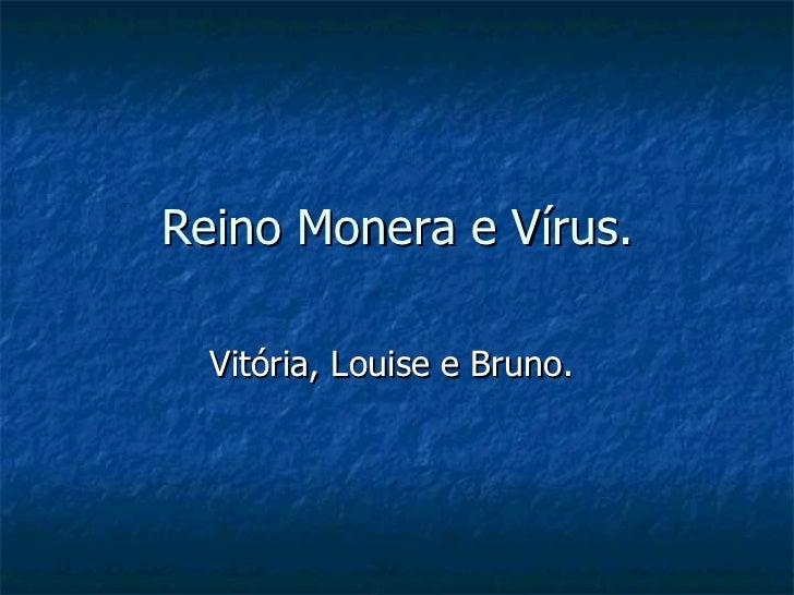 Reino Monera e Vírus. Vitória, Louise e Bruno.
