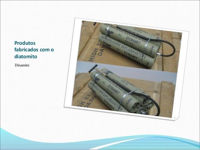 Produtos fabricados com o diatomito Dinamite