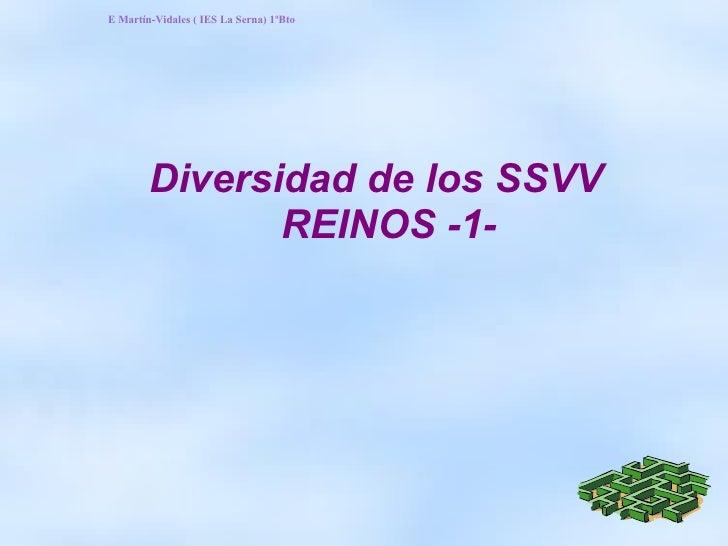 Diversidad de los SSVV REINOS -1- E Martín-Vidales ( IES La Serna) 1ºBto