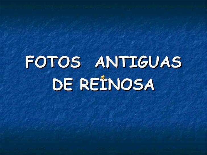 <ul><li>FOTOS  ANTIGUAS </li></ul><ul><li>DE REINOSA </li></ul>