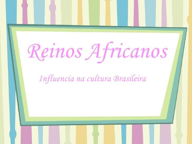 Reinos Africanos Influencia na cultura Brasileira